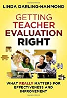 Getting Teacher Evaluation Right: What Really Matters for Effectiveness and Improvement by Linda Darling-Hammond(2013-05-26)