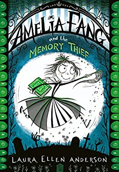 Amelia Fang and the Memory Thief (The Amelia Fang Series) by [Laura Ellen Anderson]