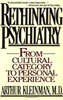 Rethinking Psychiatry: From Cultural Category to Personal Experience by Arthur Kleinman(1991-03-04)