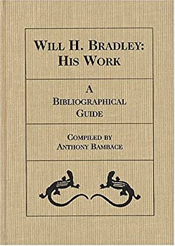 Hardcover Will H. Bradley: His Work. A Bibliographical Guide. Book