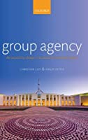 Group Agency: The Possibility, Design, and Status of Corporate Agents by Christian List Philip Pettit(2011-05-26)