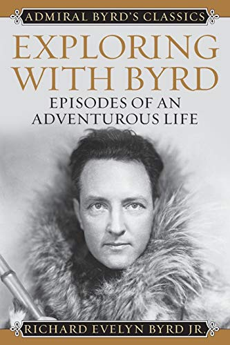 Exploring with Byrd: Episodes of an Adventurous Life (Admiral Byrd Classics)