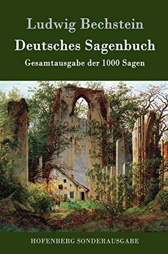 Deutsches Sagenbuch: Gesamtausgabe der 1000 Sagen