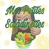 Mes Petites Saladinettes !: Mes Petites recette très très faciles !