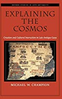 Explaining the Cosmos: Creation and Cultural Interaction in Late-Antique Gaza (Oxford Studies in Late Antiquity)