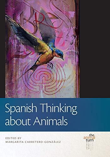 Spanish Thinking about Animals (The Animal Turn) (English Edition)
