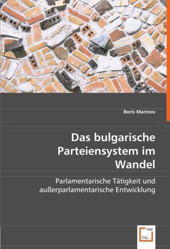 Das bulgarische Parteiensystem im Wandel: Parlamentarische Tätigkeit und außerparlamentarische Entwicklung