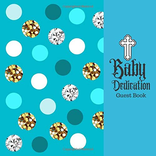 Baby Dedication Guest Book: keepsake Message Memory Book Plus Gift Log, Photo Pages, For Family And Friends Guest Register To Write Sign In, For Use ... Boys & Girls (Baby Dedication Gifts)