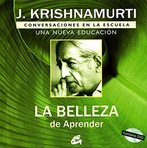 La belleza de aprender. Conversaciones en la escuela. Una nueva educacion. Libro +DVD (Spanish Edition) by Jiddu Krishnamurti(2009-05-01)