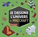 Je dessine l'univers de Minecraft : Guide non officiel