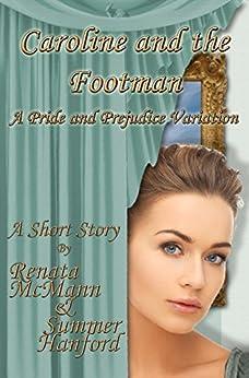 Caroline and the Footman: A Pride and Prejudice Variation by [Renata McMann, Summer Hanford]