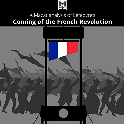 A Macat Analysis of Georges Lefebvre's The Coming of the French Revolution audiobook cover art