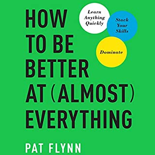 How to Be Better at Almost Everything     Learn Anything Quickly, Stack Your Skills, Dominate              By:                                                                                                                                 Pat Flynn                               Narrated by:                                                                                                                                 Pat Flynn                      Length: 4 hrs and 23 mins     83 ratings     Overall 4.2