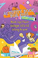 Activity Book for Kids Ages 4-8: Fun & Challenging Mazes, Logic Puzzle Challenges & Dot to Dot Coloring (Hobby Photo Illustrator Therapy)