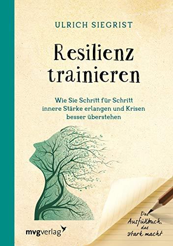 Resilienz trainieren: Wie Sie Schritt für Schritt innere Stärke erlangen und Krisen besser überstehen. Das Ausfüllbuch, das stark macht