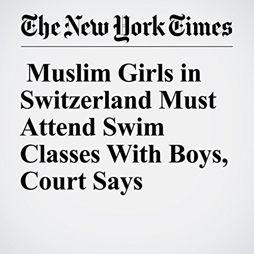 Muslim Girls in Switzerland Must Attend Swim Classes With Boys, Court Says copertina