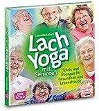 Lachyoga mit Senioren. Spiele und Übungen für Gesundheit und Lebensfreude (Praxis Seniorenarbeit)