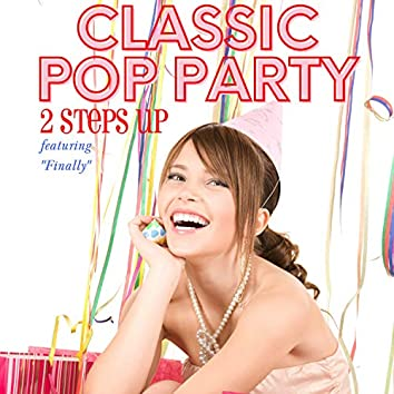 """Classic Pop Party - Featuring """"Finally"""""""