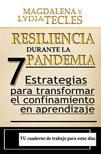 Resiliencia durante la Pandemia: 7 Estrategias para Transformar el Confinamiento en Aprendizaje (La Re(i)nacida nº 3)Versión Kindle