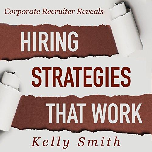 Corporate Recruiter Reveals: Hiring Strategies That Work audiobook cover art