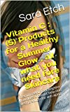 Vitamin C : (5) Products for a Healthy Summer Glow , all what you need fore Skincare: vitamin c serums of brighter , how does vitamin c help skin , best products for anti aging (English Edition)