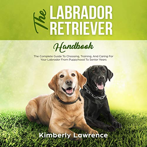 The Labrador Retriever Handbook     The Complete Guide to Choosing, Training, and Caring for Your Labrador from Puppyhood to Senior Years              By:                                                                                                                                 Kimberly Lawrence                               Narrated by:                                                                                                                                 Shaina Summerville                      Length: 3 hrs and 17 mins     25 ratings     Overall 5.0
