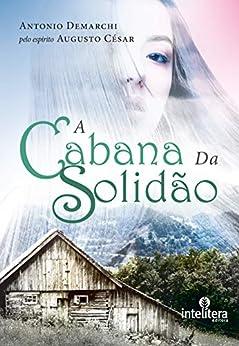 A Cabana da Solidão (1) por [Antonio  Demarchi]
