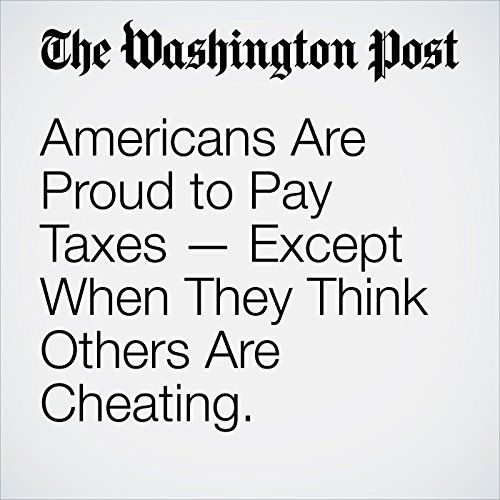 Americans Are Proud to Pay Taxes — Except When They Think Others Are Cheating. copertina
