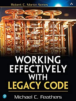 Working Effectively with Legacy Code: WORK EFFECT LEG CODE _p1 (Robert C. Martin Series) (English Edition) von [Michael Feathers]