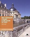 100 Châteaux à moins d'une heure de Paris