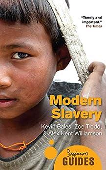 Modern Slavery: A Beginner's Guide (Beginner's Guides) by [Kevin Bales, Zoe Trodd, Alex Kent Williamson]