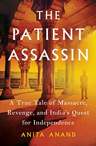 Image of The Patient Assassin: A True Tale of Massacre, Revenge, and India's Quest for Independence
