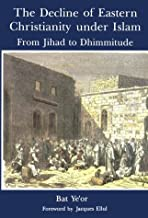 The Decline of Eastern Christianity Under Islam: From Jihad to Dhimmitude by Bat Ye'or (1996-09-30)