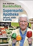 Prof. Bankhofers Supermarkt-Apotheke. Gesund und schön mit günstigen Lebensmitteln. Der Einkaufsberater für bewusste Verbraucher. Gesundheits- und ... Volkskrankheiten und chronische Leiden