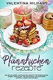 Pfannkuchen Rezepte: Die besten süßen und pikanten Rezepte für Pfannkuchen, Crêpes, Eierkuchen,...