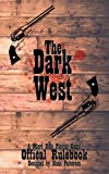 The Dark West: A Micro Role Playing Game (Micro RPG) (Volume 1)