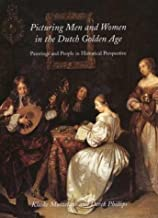 Picturing Men and Women in the Dutch Golden Age: Paintings and People in Historical Perspectiv