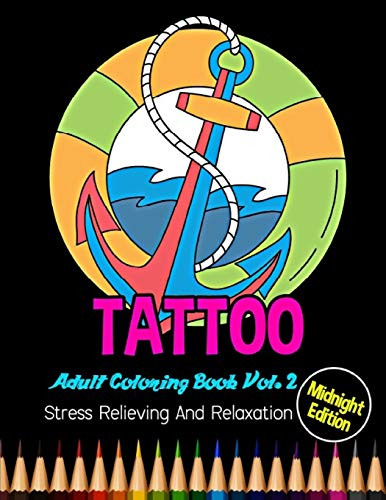 Tattoo: Midnight Edition Adult Coloring Book Vol. 2: Stress Relieving and Relaxation: 20 Unique Tattoo Designs and Stress Relieving Patterns for Adult Relaxation, Meditation, and Happiness