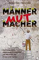 MaennerMutMacher: Hoffnungsvolle, emotionale Erlebnisse von Maennern mit Ecken und Kanten