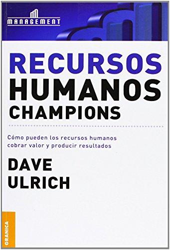 Recursos humanos champions: Cómo Pueden Los Recursos Humanos Cobrar Valor Y Producir Resultados
