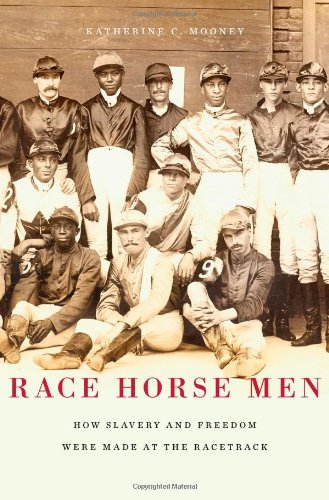 Compare Textbook Prices for Race Horse Men: How Slavery and Freedom Were Made at the Racetrack  ISBN 9780674281424 by Mooney, Katherine C.