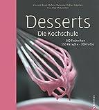 Desserts. Die Kochschule - 150 Dessert Rezepte und 300 Techniken, von einfachen Kuchen und Keksen über Klassiker wie Mousse au Chocolat und Biskuitrolle, bis hin zu festlichen...