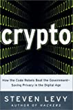 Crypto: How the Code Rebels Beat the Government -- Saving Privacy in the Digital Age