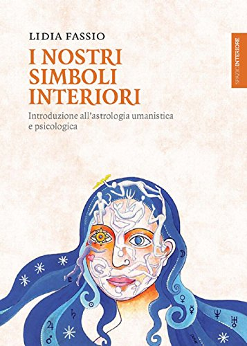 I nostri simboli interiori: Introduzione all'Astrologia umanistica e psicologica (Lanterne)