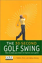 The 30-Second Golf Swing: How to Train Your Brain to Improve Your Game (A Mountain Lion Book)