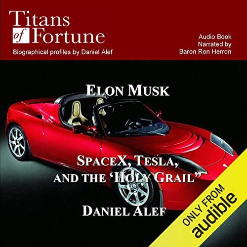 Elon Musk     SpaceX, Tesla, and the Holy Grail              Di:                                                                                                                                 Daniel Alef                               Letto da:                                                                                                                                 Baron Ron Herron                      Durata:  1 ora e 29 min     2 recensioni     Totali 4,5