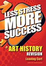Less Stress More Success Art History Leaving Cert 4th (fourth) Edition by ?ne N?Ch?thaigh published by Gill & Macmillan (2011)