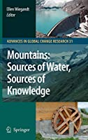 Mountains: Sources of Water, Sources of Knowledge (Advances in Global Change Research (31))