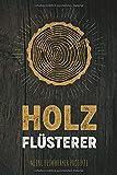 Holz Flüsterer - Meine Heimwerker Projekte: Projekt-Buch für 20 Do-It-Yourself Projekte zum Eintragen, Planen und Bauen, tolles Geschenk für Hobby Handwerker, Schreiner & Bastler