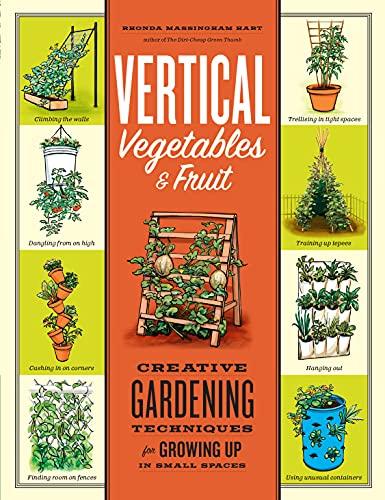 Vertical Vegetables & Fruit: Creative Gardening...